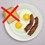 Eggs and bacon. Toast is a no-no!